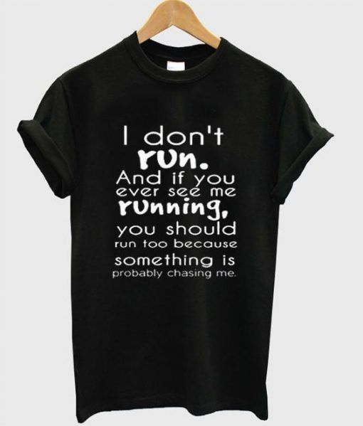 I Don't Run And If You Ever See Me Running T-Shirt DAP