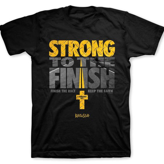 Strong To The Finish T-ShirtDAP