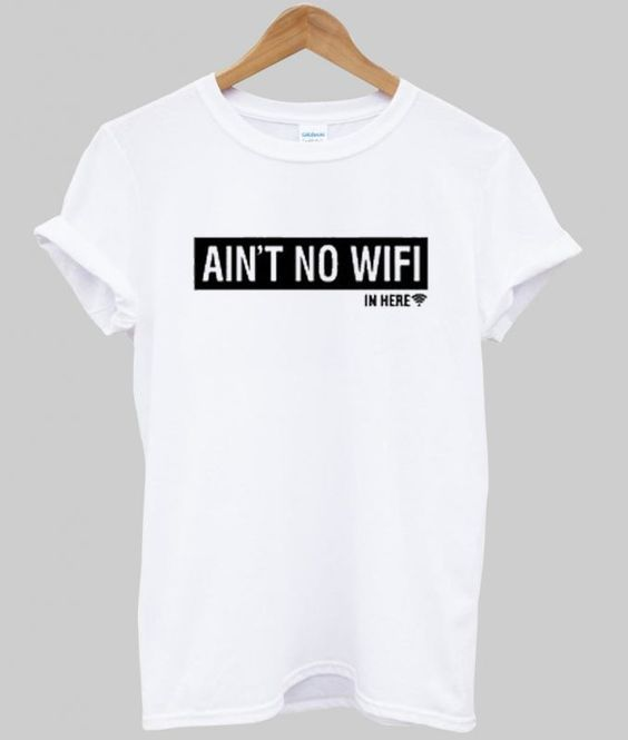 Ain't No Wifi T ShirtDAP