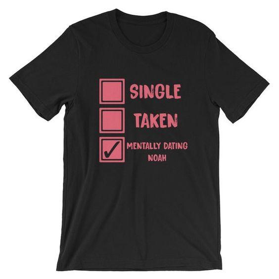 Mentally Dating Noah Centineo Single Taken T Shirt DAP